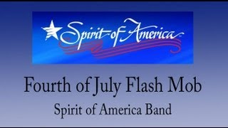 Fourth of July Flash Mob - Spirit of America Band