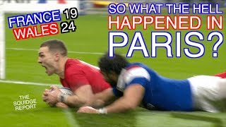 So What Happened in Paris? | France 19 - 24 Wales | The Squidge Report