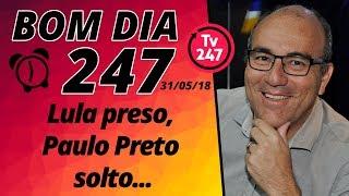 Baixar Bom dia 247 (31/5/18) – Lula preso, Paulo Preto solto...