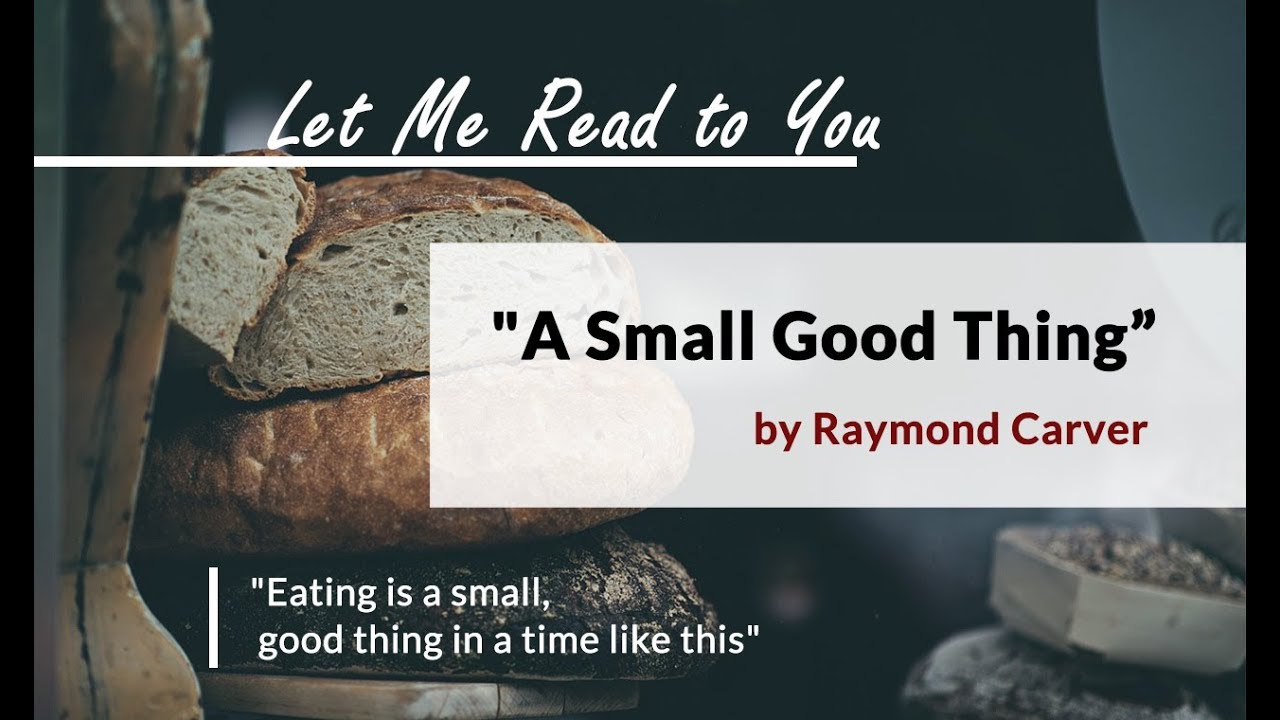 a small good thing by raymond Small, good thing by raymond carver edited by raymond soulard, jr kassandra soulard number forty-six a smalla small, good thing eating is a small, good thing in a time like this and they are comforteddec 25, 2013.
