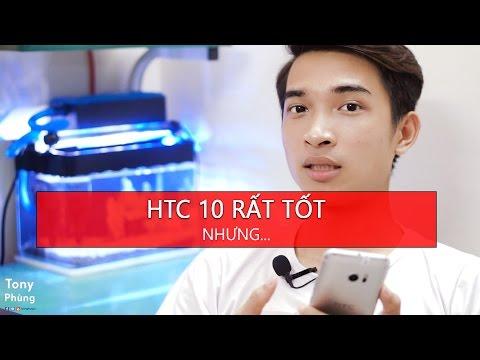 [Smartphone] Trải nghiệm HTC 10, thiết kế tốt, màn đẹp, hiệu năng ngon, thế nhưng...- Tony Phùng