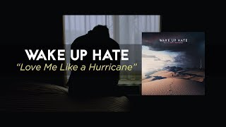 WAKE UP HATE - Love Me Like a Hurricane (Official Music Video)