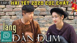 HÀI TẾT CỰC CHẤT 2020 | Làng Đàn Đúm Tập 1 | Phim Hài Nhạc Chế Hay Nhất Xuân Canh Tý Của Đàn Đúm TV