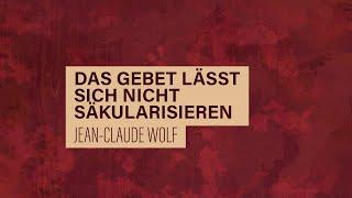 «WACHET UND BETET» // #39 Das Gebet lässt sich nicht säkularisieren // Prof. em. Jean-Claude Wolf