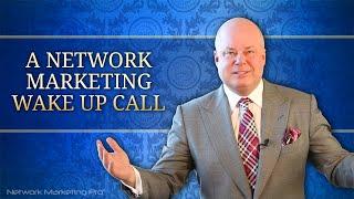 A Network Marketing Wake Up Call