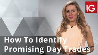 How To Identify Promising Day Trades - 3 Potential Approaches
