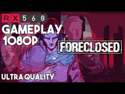 Foreclosed - 1080p Ultra Quality (RX 560 Gameplay) |