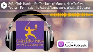 243: Chris Harder: For The Love of Money, How To Give Yourself Permission To Attract Abundance,