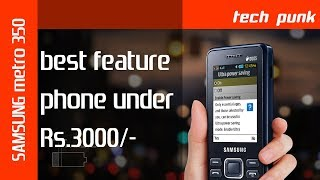 best feature phone under 3000 - samsung metro 350 - better than nokia  230 or nokia 216