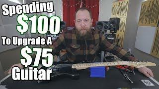 Spending $100 To Upgrade A $75 Guitar
