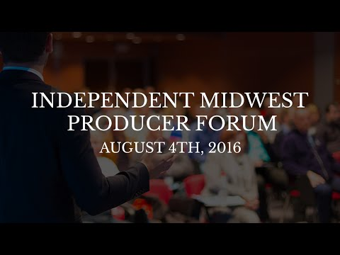 Independent Midwest Producer Forum - August 4th, 2016