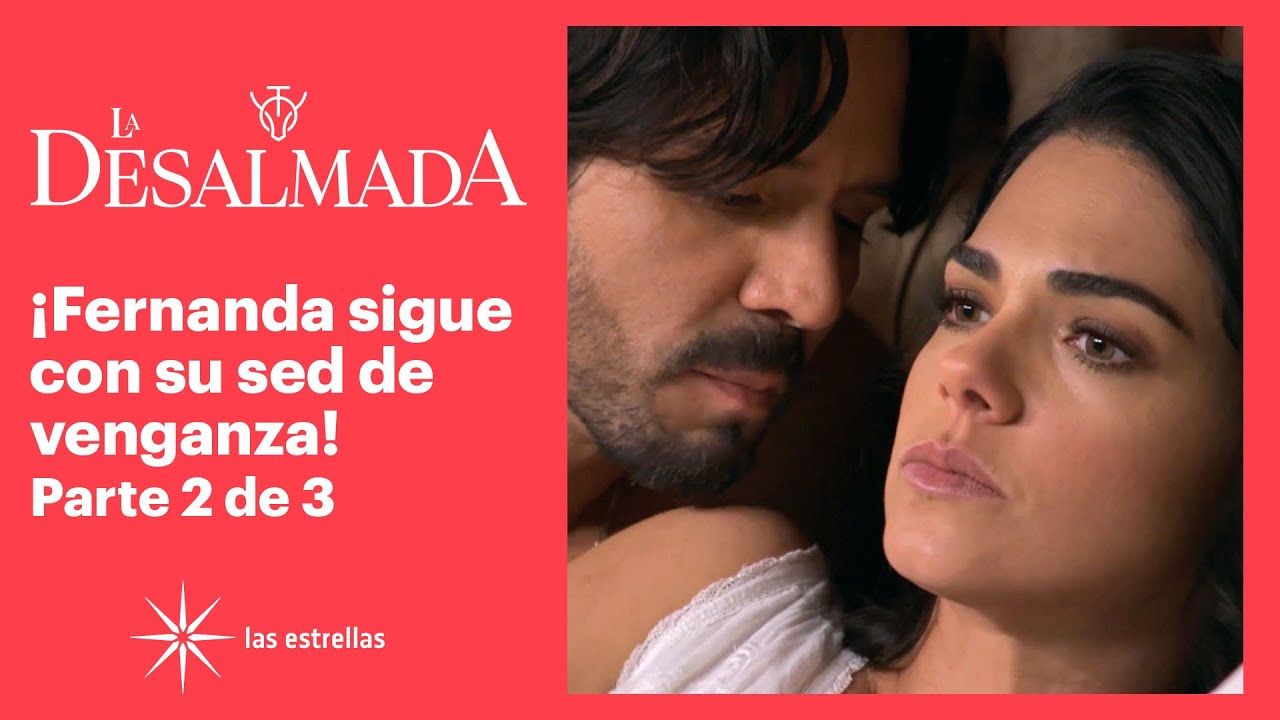 Download La Desalmada 2/3: ¡Fernanda se niega a tener intimidad con Rafael! | C-57