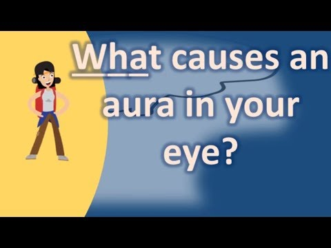 What causes an aura in your eye ? | Most Rated Health FAQ Channel