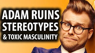 Adam Ruins Stereotypes & Toxic Masculinity