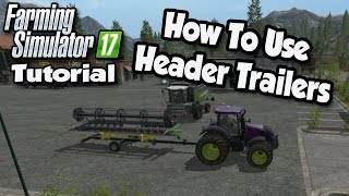 Farming Simulator 17 Tutorial - How To Use Header Trailers  | FS17 Tutorials