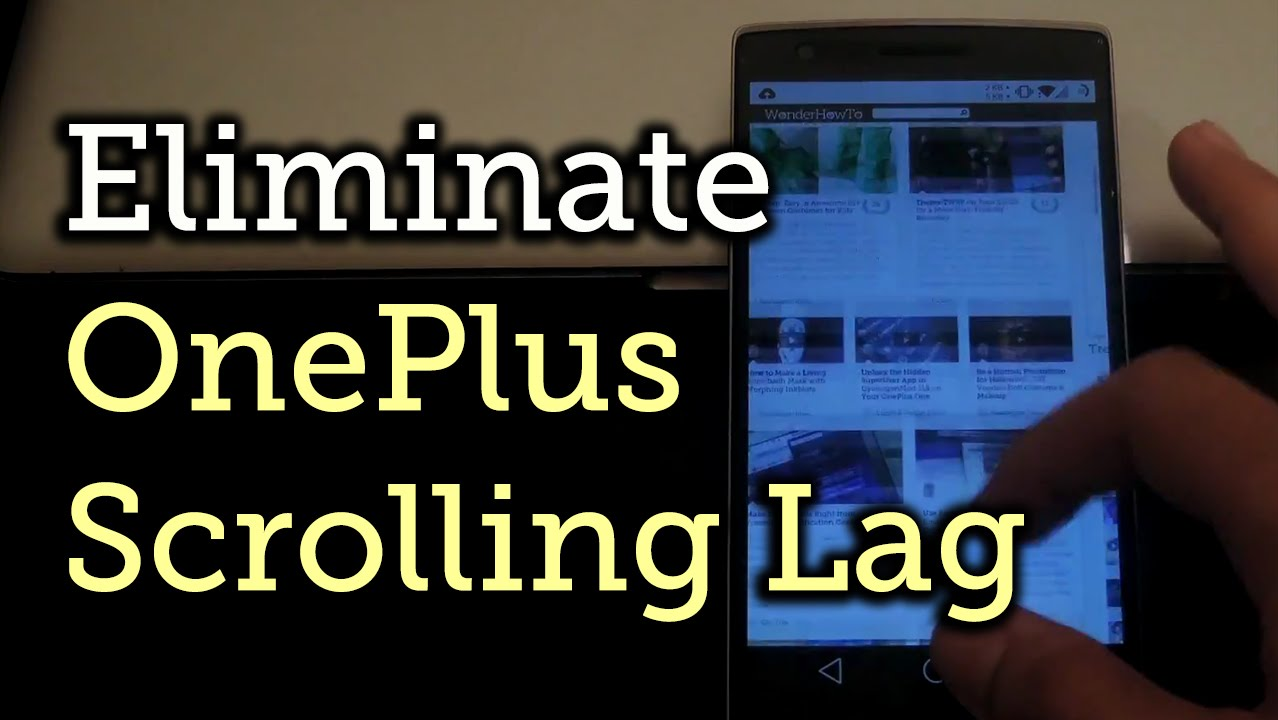 Eliminate Scrolling Lag on Your OnePlus One [How-To]