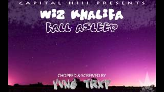 Wiz Khalifa - Fall Asleep (chopped & screwed by YVNG TRXP)