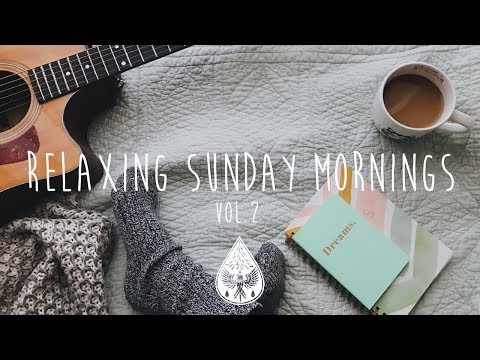 Relaxing Sunday Mornings ☕ - An IndieFolkPop Playlist  Vol 2