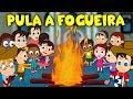 Pula a fogueira - Festa de São João - Músicas Juninas   - Cantigas de roda