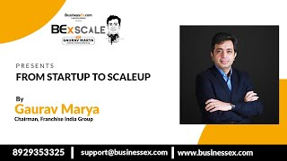 Episode 19- From Startup To Scaleup   BEx Scale with Gaurav Marya - BusinessEx