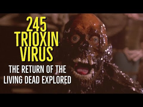 245 Trioxin Virus (The Return of the Living Dead Explored)