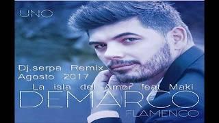 Demarco Flamenco-La isla del Amor feat Maki - Dj.Serpa Remix Agosto 2017