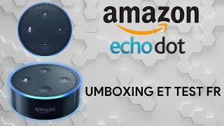 Umboxing et test du Amazon Echo Dot (En français)
