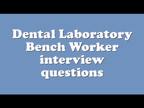 Dental Laboratory Bench Worker interview questions