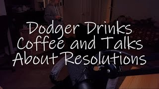 Dodger Drinks Coffee and Talks About Resolutions