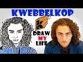 Kwebbelkop : Draw My Life