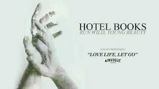 "Hotel Books ""Love Life, Let Go"" (ft. JT Woodruff)"