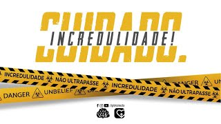 CUIDADO - Incredulidade! | 13/09/20