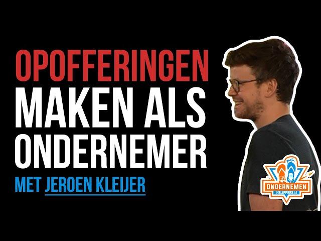 [Ondernemers-mindset] Opofferingen maken als ondernemer met Jeroen Kleijer