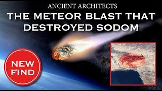 DISCOVERY: The Meteor Blast That Destroyed the Biblical Sodom   Ancient Architects