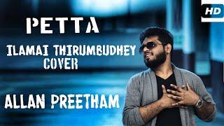 Petta - Ilamai Thirumbudhe | Cover | AllanPreetham