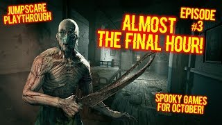 ALMOST THE FINAL HOUR! OUTLAST ONE - EPISODE #3 - JUMPSCARE PLAYTHROUGH!