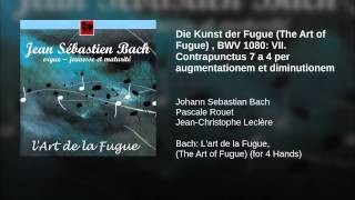 Die Kunst der Fugue (The Art of Fugue) , BWV 1080: VII. Contrapunctus 7 a 4 per augmentationem...