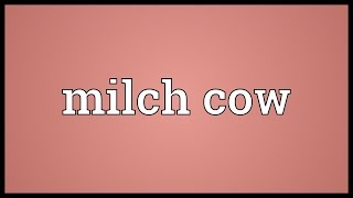 Milch cow Meaning