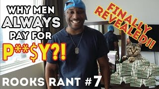 WHY MEN ALWAYS PAY FOR PUSSY | RooksRant #7