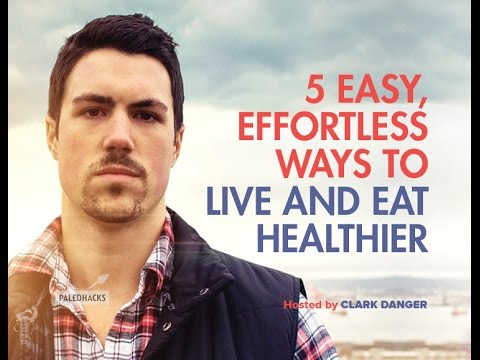5 Easy, Effortless Ways to Live and Eat Healthier | Clark Danger