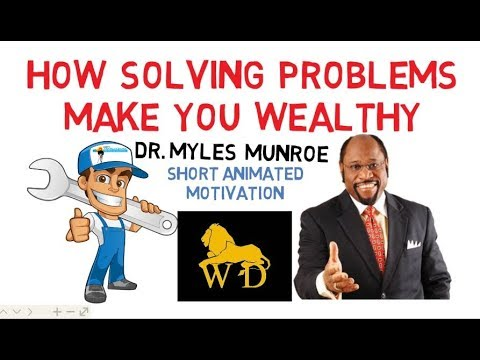 How SOLVING PROBLEMS CAN MAKE You WEALTHY by Dr Myles Munroe (Must Watch)