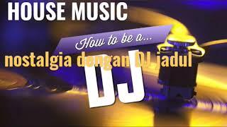 Nostalgia house music | DJ jadul