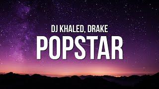 DJ Khaled - POPSTAR (Lyrics) ft. Drake