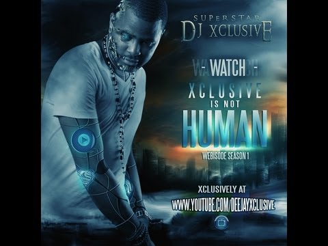 DJ Xclusive Presents: Xclusive is Not Human Episode 2