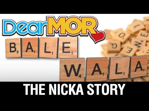 "Dear MOR: ""Balewala"" The Nicka Story 08-14-17"