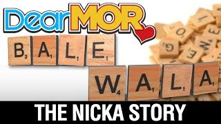 "Dear MOR: ""Balewala"" The Nicka Story 08-14-17"