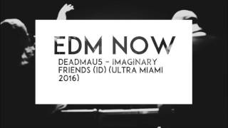 Deadmau5 – Imaginary Friends(ID)(Ultra Music Festival 2016)