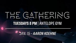 The Gathering with Aaron Koehne Jan 15, 2019