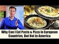 Why Can I Eat Pasta & Pizza in European Countries, But Not in America