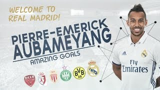 Aubameyang ● Welcome to Real Madrid || Amazing Goals || HD